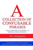 A collection of confusable phrases : false 'friends' and 'enemies' in idioms and collocations