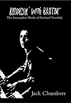 Bouncin' with Bartok : the incomplete works of Richard Twardzik