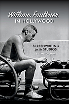 William Faulkner in Hollywood : screenwriting for the studios