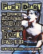 Punk diary : the ultimate trainspotter's guide to underground rock, 1970-1982