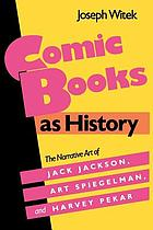 Comic books as history : the narrative art of Jack Jackson, Art Spiegelman, and Harvey Pekar