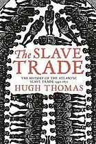 The slave trade : the history of the Atlantic slave trade, 1440-1870