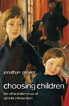 Choosing children : the ethical dilemmas of genetic intervention