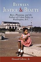 Between justice and beauty : race, planning, and the failure of urban policy in Washington, D.C.