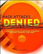 Hack attacks denied : a complete guide to network lockdown for UNIX, Windows, and Linux