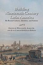 Building nineteenth-century Latin America : re-rooted cultures, identities, and nations