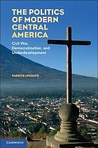 The politics of modern Central America : civil war, democratization, and underdevelopment