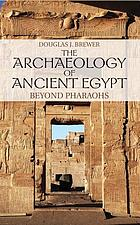 The archaeology of ancient Egypt : beyond pharaohs