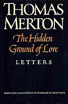 The hidden ground of love : the letters of Thomas Merton on religious experience and social concerns