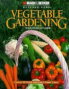 Vegetable gardening : your ultimate guide