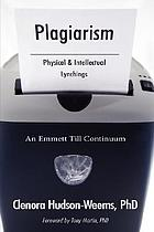 Plagiarism : physical & intellectual lynchings : an Emmett Till continuum