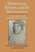 Humanism, reform, and the Reformation : the career of Bishop John Fisher