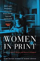 Women in print : essays on the print culture of American women from the nineteenth and twentieth centuries