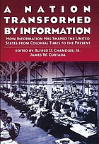Nation transformed by information : how informationhas shaped the united states from colonial times to the present.