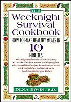 The weeknight survival cookbook : how to make healthy meals in 10 minutes