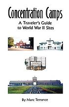 Concentration camps : a traveler's guide to World War II sites