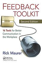 Feedback toolkit : 16 tools for better communication in the workplace, second edition