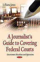 A Journalist's Guide to Covering Federal Courts.