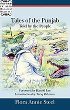 Tales of the Punjab, told by the people / c [as told to] Flora Annie Steel ; foreword by Harold Lee ; introduction by Tariq Rahman