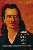 Lord Byron's jackal : the life of Edward John Trelawny