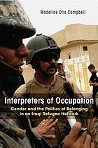 Interpreters of occupation : gender and the politics of belonging in an Iraqi refugee network