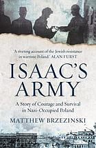 Isaac's army : a story of courage and survival in Nazi-occupied Poland