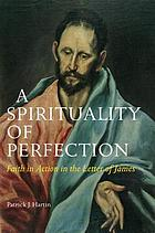 A spirituality of perfection : faith in action in the Letter of James