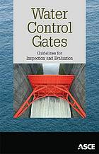 Water control gates : guidelines for inspection and evaluation