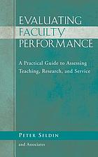 Evaluating faculty performance : a practical guide to assessing teaching, research, and service
