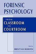 Forensic psychology : from classroom to courtroom