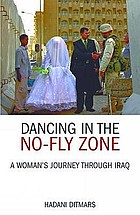 Dancing in the no-fly zone : a woman's journey through Iraq