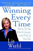 Winning every time : how to use the skills of a lawyer in the trials of your life
