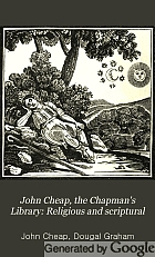 John Cheap, the chapman's, library: the Scottish chap literature of last century, classified. With life of Dougal Graham.