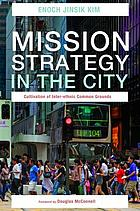 Mission Strategy in the City : Cultivation of Inter-ethnic Common Grounds.
