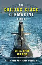 The Collins class submarine story : steel, spies and spin