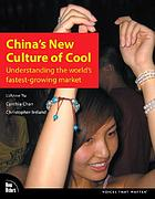 China's new culture of cool : understanding the world's fastest-growing market