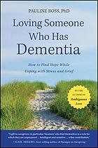 Loving someone who has dementia : how to find hope while coping with stress and grief