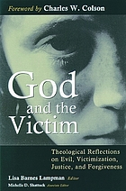 God and the victim : theological reflections on evil, victimization, justice, and forgiveness