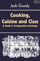 Cooking, cuisine, and class : a study in comparative sociology