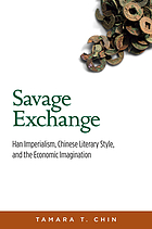 Savage exchange : Han imperialism, Chinese literary style, and the economic imagination