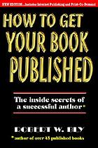 How to get your book published : inside secrets of a successful author
