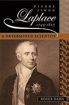 Pierre Simon Laplace, 1749-1827 : a determined scientist