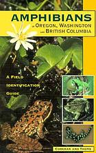 Amphibians of Oregon, Washington and British Columbia : a field identification guide