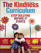 The kindness curriculum : stop bullying before it starts