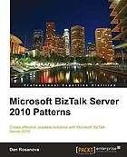 Microsoft BizTalk server 2010 patterns : create effective, scalable solutions with Microsoft BizTalk server 2010