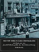 Old New York in early photographs, 1853-1901. Mary Black: curator of painting and sculpture.