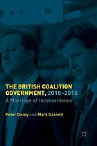The British coalition government, 2010--2015 : a marriage of inconvenience