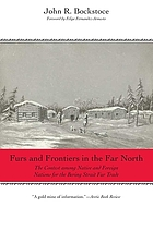 Furs and frontiers in the far north : the contest among native and foreign nations for the Bering Strait fur trade