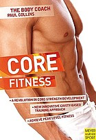 Core Fitness : Ultimate Guide to Achieving Peak Level Fitness with Australia's Body Coach