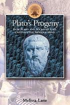 Plato's progeny : how Socrates and Plato still captivate the modern mind